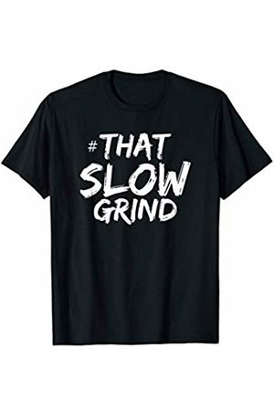 That Slow Grind Sports Fun Tees That Slow Grind Motivational Basketball Sports T-Shirt T-Shirt