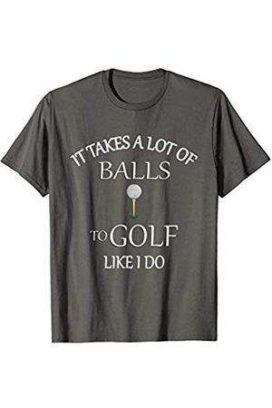 It Takes A Lot Of Balls To Golf Like I Do T-shirt Golf Tee