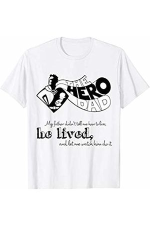 The Hero DAD fathers day funny gift tee My father didn't tell me how to live he lived let me watch