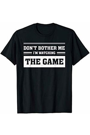 BullQuack Don't Bother Me I'm Watching The Game - Funny Sports Lover T-Shirt