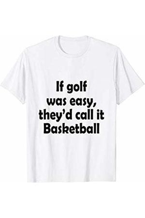 Funny Golfer Gift Tee play golf isn't like BBT If Golf was Easy They'd Call it Basketball Golfer Tshirt
