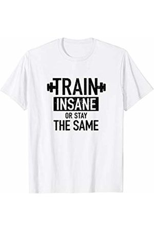 J. Berg Workout Train Insane Or Stay The Same Gym Fitness Gifts Women Men T-Shirt