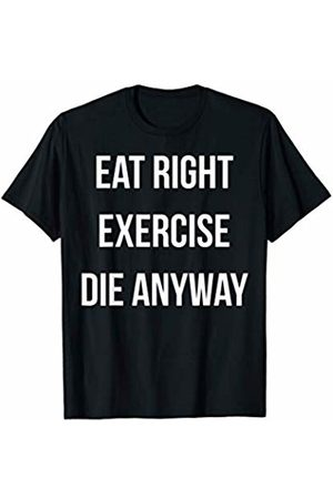 Clean Eating Power Lifting Leg Day Gifts Eat Right Exercise Die Anyway Funny Gym Pun T-Shirt
