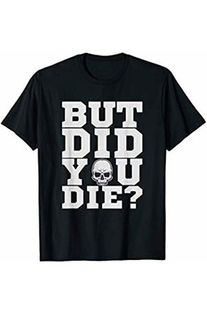 Workout IM Co Men T-shirts - But Did You Die Fitness Gym Shirt Workout T-Shirt