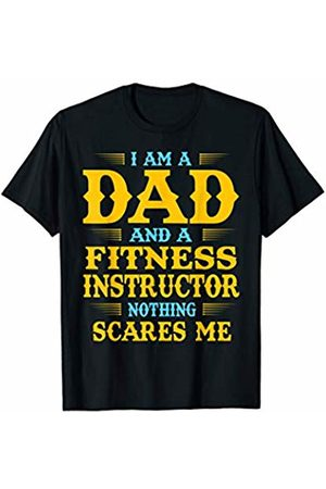 Fathers Day Gift Mens I Am A Dad And A Fitness Instructor Nothing Scares Me T-Shirt