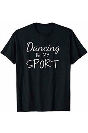 Dancers Dance Funny Shirts Dancing Is My Sport Dancer T-Shirt