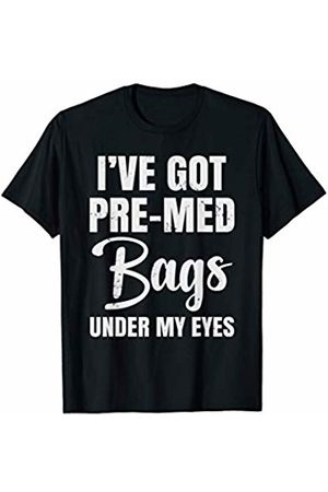 Premed Shirt Medical School Pre Med Student Gift - Bags Under My Eyes T-Shirt