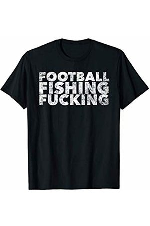 Football Fishing Fucking - Funny Adult Sex Quote Sports T-Shirt