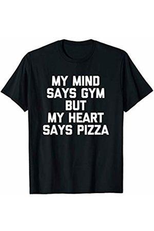 Funny Gym Shirt & Funny Gym T-Shirts My Mind Says Gym But My Heart Says Pizza T-Shirt funny gym T-Shirt