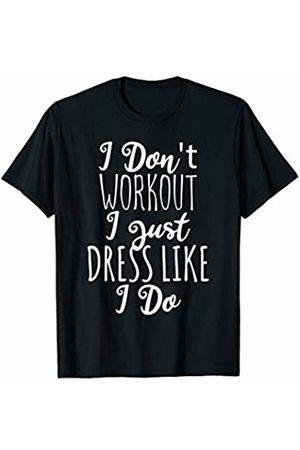 Flippin Sweet Gear I Don't Workout I Just Dress Like I Do T-Shirt