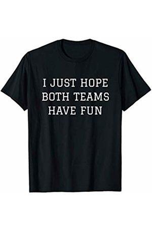 I just hope both teams have fun shirts I just hope both teams have fun sports T-Shirt T-Shirt