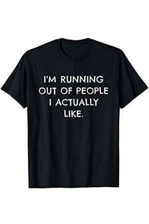 Funny Novelty Joke Shirts and Witty Gift Tees I'm Running Out of People I Actually Like T-Shirt Sassy Tee T-Shirt