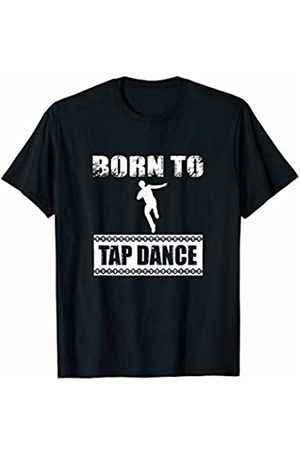 Born To Series Born To Tap Dance Sports Active Exercise T-Shirt