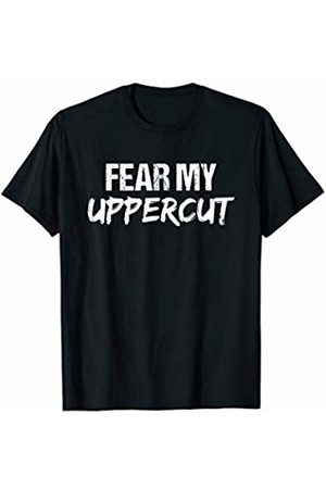Kickboxing Time TShirts Kickboxing Workout TShirt   Fear My Uppercut T-Shirt