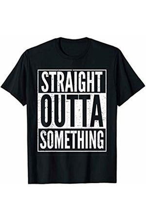 That's Life Brand Straight Outta Something T shirt