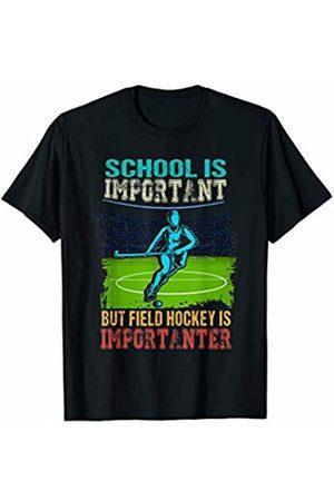 Team Field Hockey Sports Themed Gift Apparel School Is Important Field Hockey Is Importanter Hockey Sport T-Shirt
