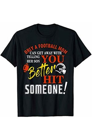 Hadley Designs Only A Mom Telling Her Son You Better Hit Someone Football T-Shirt