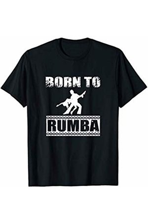 Born To Series Born To Rumba Sports Active Exercise T-Shirt