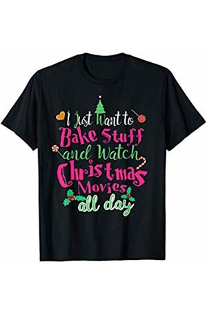 Best Christmas Baker Gifts Apparel I Just Want to Bake Stuff And Watch Christmas Movies Funny T-Shirt