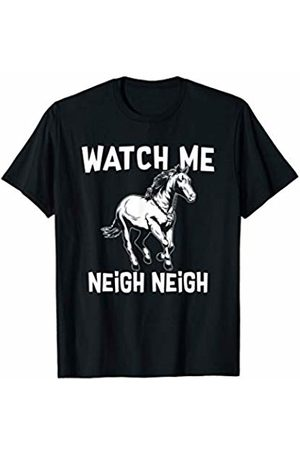 Cowboys Cowgirls Horse Owners Gift Tees Watch Me Neigh Neigh Funny Horse Lovers T-Shirt