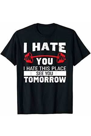 PeeKay Shirt Apparel - Fitness Funny Gym Shirts - I Hate You This Place See You Tomorrow T-Shirt