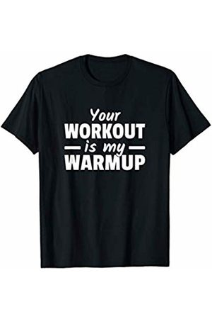 Your Workout is my Warmup Tee Your Workout is my Warmup T-Shirt Funny Gym Quote