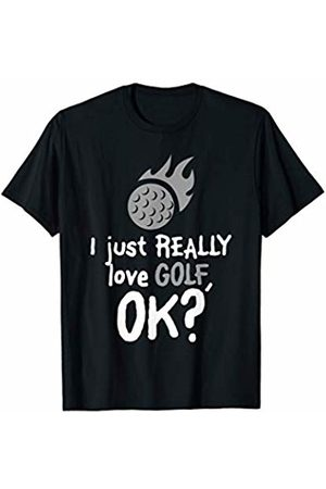 Golf Lovers Gift Shirts and Tees 2019 I Just Really LOVE Golf OK? - Funny Cute Golf Gift T-Shirt