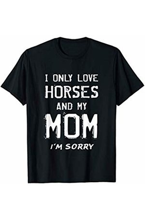 HORSE LOVER OWNER HORSEBACK RIDING JOCKEY GIFTS Polo Shirts - I Only Love Horses And My Mom I'm Sorry Son Daughter Mother T-Shirt