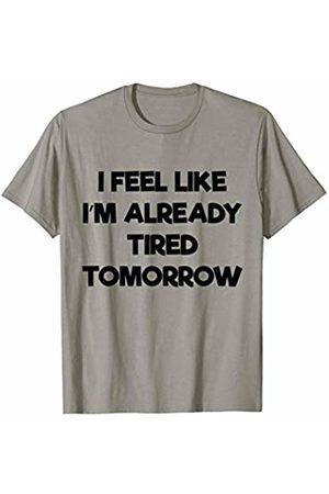 Funny and Sarcastic Apparel Feel Like I'm Already Tired Tomorrow Funny Sleep Deprived T-Shirt