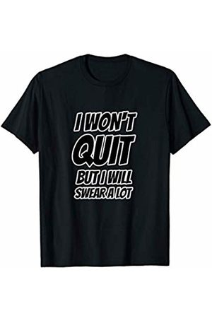 Funny Workout Shirts I Won't Quit but I Will Swear a Lot Funny Workout Shirt T-Shirt