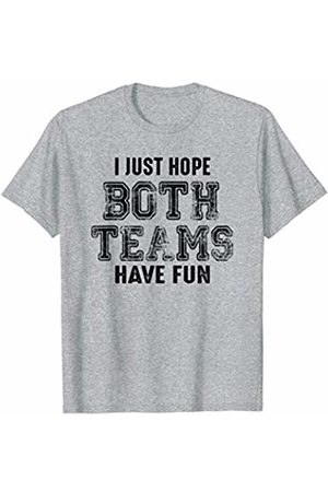 Tip Top Tee I Just Hope Both Teams Have Fun Funny Sports Game Saying T-Shirt