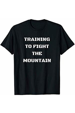 Funny Mountain Shirts Training To Fight The Mountain T-Shirt