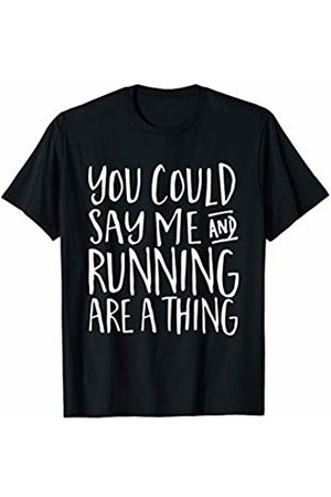 Bowes Fitness You Could Say Me And Running Are A Thing T-Shirt