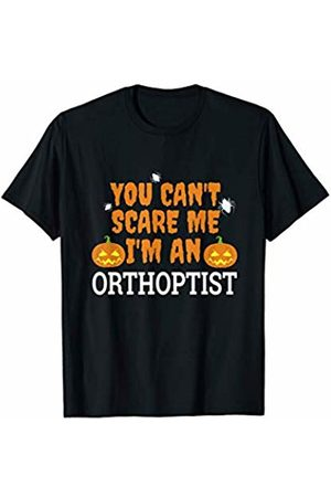 Can't Scare Me Halloween Merch Can't Scare Me I'm Orthoptist Funny Scary Halloween Gift T-Shirt
