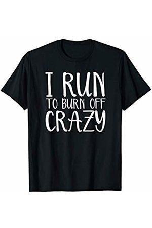 Running Wear And Gear Running Gift For Runners - Burn Off Crazy - Running T-Shirt