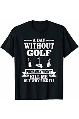 Golf Humor Golfing Gifts Golfers Gift A Day Without Golf Probably Won't Kill Me T-Shirt