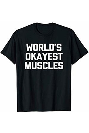 Funny Gym Shirt & Funny Workout T-Shirts Funny Gym Shirt: World's Okayest Muscles T-Shirt fun workout T-Shirt