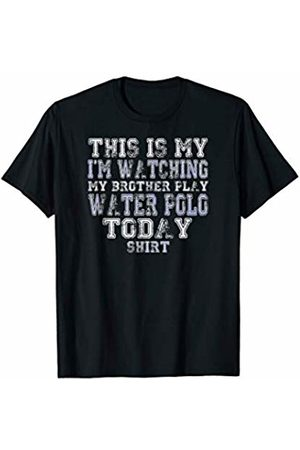 GameDay Apparel Co Water Polo This Is My I'm Watching Brother Play Water Polo Today Shirt T-Shirt