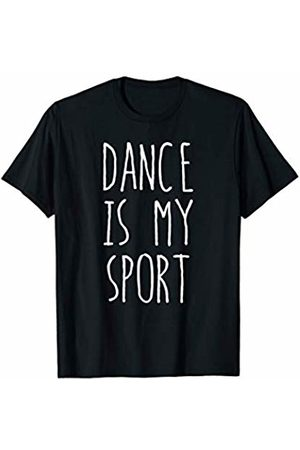 Love to Dance Sporty Humor Tees Dance is My Sport Shirt Dancing Lover Gift (Dark)