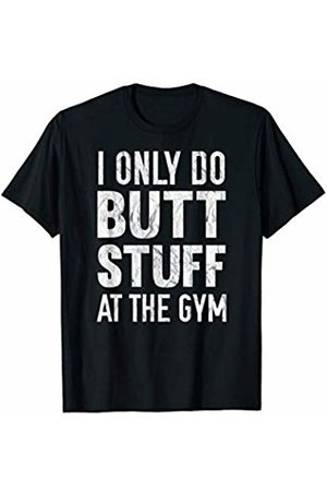 Funny Workout Clothing I Only Do Butt Stuff At The Gym Distressed T-Shirt