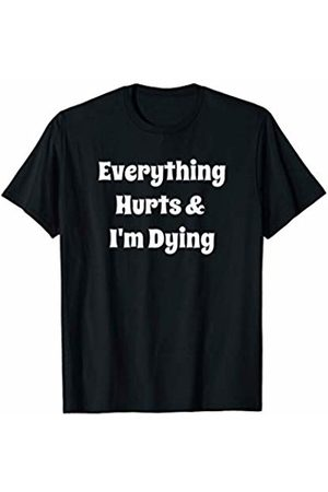 Living Working Breathing Can Hurt Everything Hurts & I'm Dying T-Shirt Funny Workout ER Nurse T-Shirt