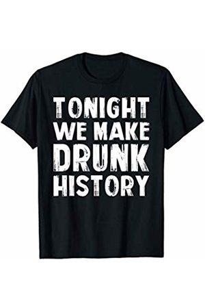 That's Life Brand Tonight We Make Drunk History T Shirt