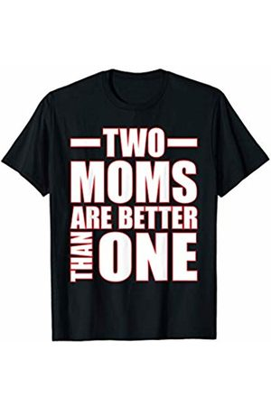 That's Life Brand Women T-shirts - TWO MOMS ARE BETTER THAN ONE T SHIRT