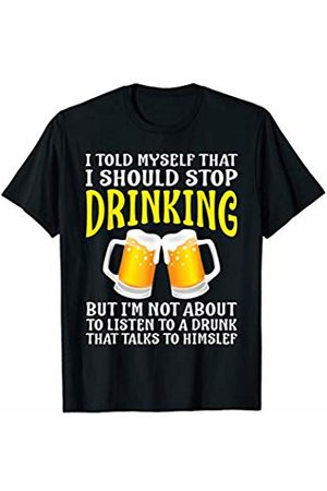That's Life Brand I TOLD MYSELF THAT I SHOULD STOP DRINKING SHIRT