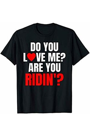 That's Life Brand Do You Love Me? Are You Ridin'? T Shirt
