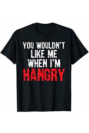 That's Life Brand You Wouldn't Like Me When I'm Hungry T Shirt