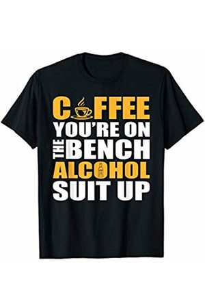 That's Life Brand COFFEE YOU'RE ON THE BENCH ALCOHOL SUIT T SHIRT