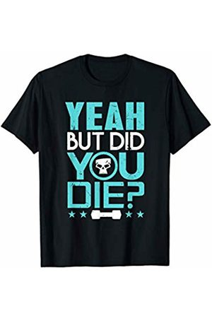 Fitness Luv Store Gym Workout Shirt Yeah But Did You Die Fitness Goal Gift T-Shirt