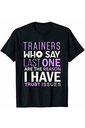 Fitness Luv Store Gym Trainer Funny Shirt Trainers Who Say Last One Gift T-Shirt