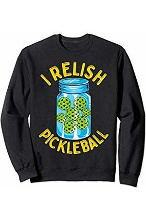 Pickleball I Relish Funny Quotes Humor Sayings Sports Gift Sweatshirt